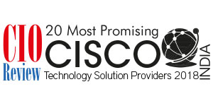 20 Most Promising Cisco Technology Solution Providers - 2018